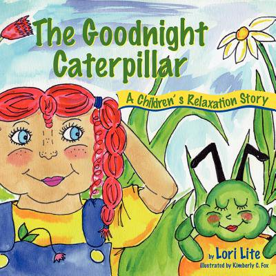 The Goodnight Caterpillar : A Relaxation Story for Kids Introducing Muscle Relaxation and Breathing to Improve Sleep, Reduce Stress, and Control (The Cargo Container Improved Distribution By Introducing)