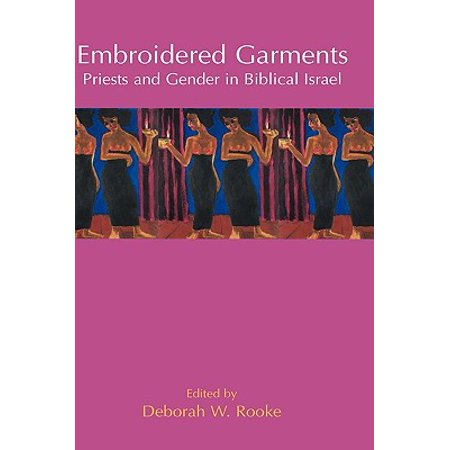 Embroidered Garments : Priests and Gender in Biblical Israel