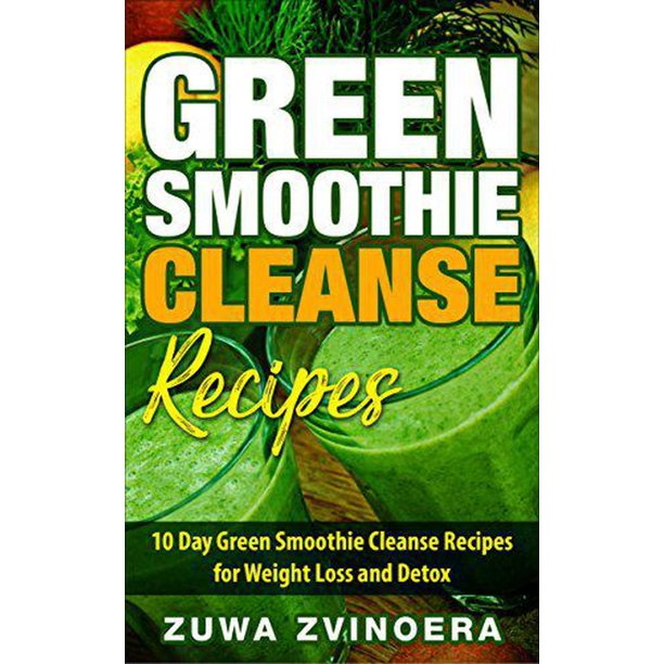 Green Smoothie Cleanse 10 Day Green Smoothie Cleanse Recipes For Weight Loss And Detox Ebook Walmart Com Walmart Com