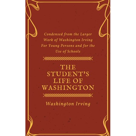 Washington School Student Collection - The Student's Life of Washington (Annotated & Illustrated) - eBook