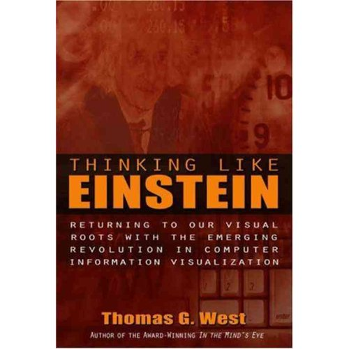 Thinking Like Einstein: Returning To Our Visual Roots With The Emerging Revolution In Computer Information Visualization