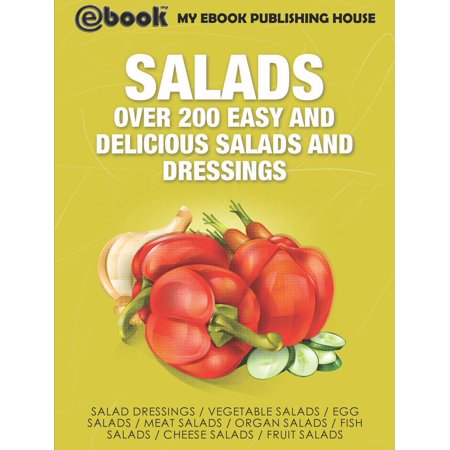 Salads: Over 200 Easy and Delicious Salads and Dressings - eBook