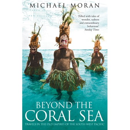 Beyond the Coral Sea: Travels in the Old Empires of the South-West Pacific (Text Only) - eBook ()