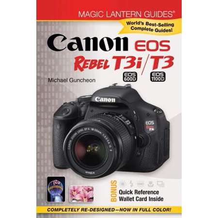 Magic Lantern Guides®: Canon EOS Rebel T3i (EOS 600D) /T3 (EOS 1100D) (Canon Magic Lantern)