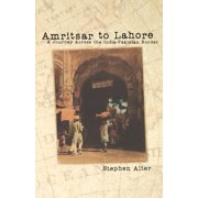 Amritsar to Lahore: A Journey Across the India-Pakistan Border Paperback