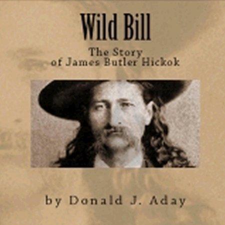 Wild Bill - The Story of James Butler Hickok -
