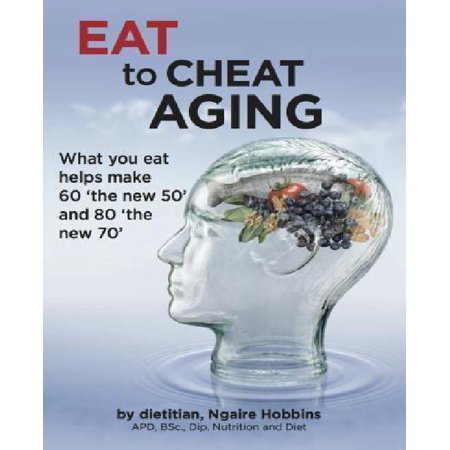 Eat To Cheat Aging  What You Eat Helps Make 60 The New 50 And 80 The New 70
