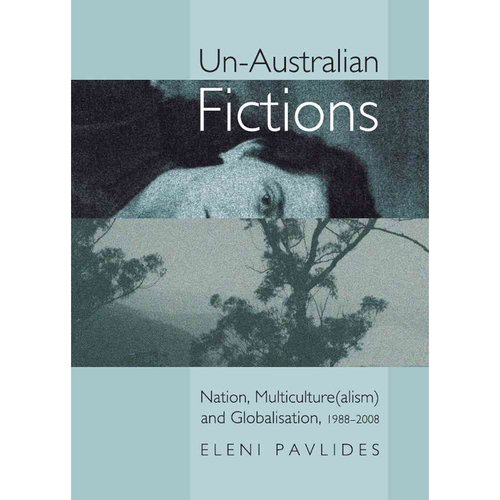Un-Australian Fictions: Nation, Multiculture(alism) and Globalisation, 1988-2008