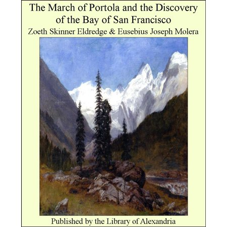 The March of Portola and the Discovery of the Bay of San Francisco - eBook