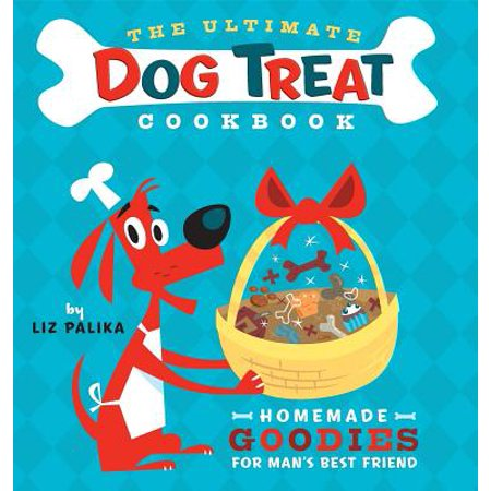 The Ultimate Dog Treat Cookbook : Homemade Goodies for Man's Best