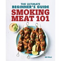 Smoking Meat 101: The Ultimate Beginner's Guide (Paperback)