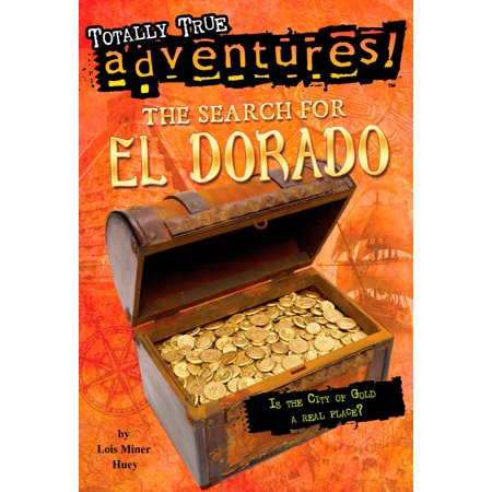 The Search for El Dorado (Totally True Adventures) : Is the City of Gold a Real Place? (Party City Search)
