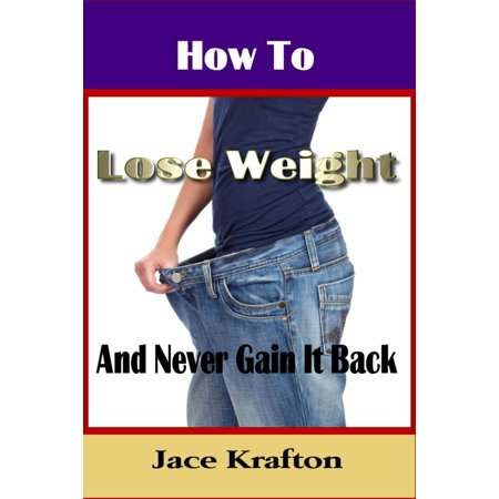 How to Lose Weight and Never Gain it Back - eBook