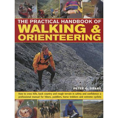 Cross Trekkers - The Practical Handbook of Walking & Orienteering : How to Cross Hills, Back Country and Rough Terrain in Safety and Confidence: A Professional Manual for Hikers, Paddlers, Horse Trekkers and Extreme Cyclists