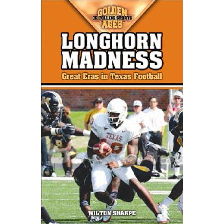 Longhorn Madness : Great Eras in Texas Football