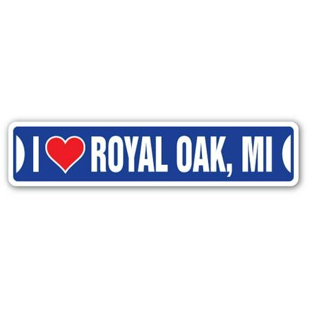 I LOVE ROYAL OAK, MICHIGAN Street Sign mi city state us wall road décor gift - Party City Royal Oak
