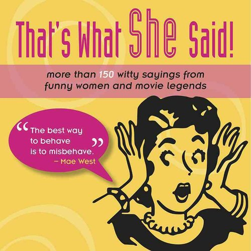 That's What She Said!: More Than 150 Witty Sayings from Funny Women and Movie Legends