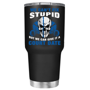 We Cant Fix Stupid on Black Matte 30 oz Stainless Steel Tumbler with Lid -  Police Officer Law Enforcement Gift