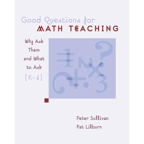 Good Questions for Math Teaching: Grades K-6, Why Ask Them and What to Ask