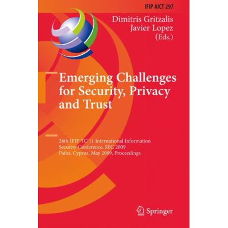 Emerging Challenges For Security  Privacy And Trust  24Th Ifip Tc 11 International Information Security Conference  Sec 2009  Pafos  Cyprus  May 18 20  2009  Proceedings