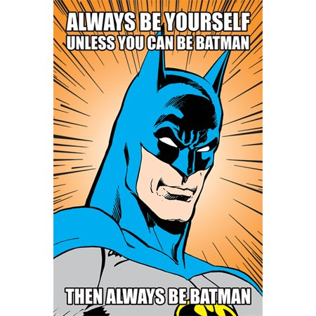 Batman - DC Comics Poster (Always Be Yourself. Unless You Can Be Batman. Then Always Be Batman) (Size: 24