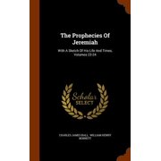 The Prophecies of Jeremiah : With a Sketch of His Life and Times, Volumes 23-24