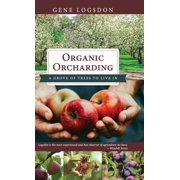 Organic Orcharding : A Grove of Trees to Live in