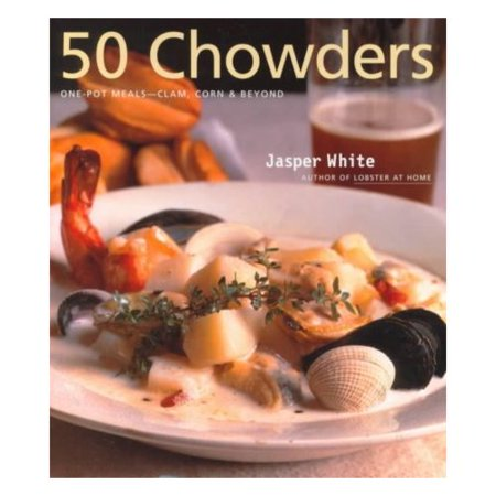 50 Chowders: One Pot Meals-Clam, Corn and Beyond by