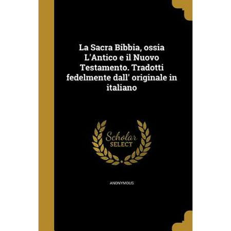 La Sacra Bibbia, Ossia L'Antico E Il Nuovo Testamento. Tradotti Fedelmente Dall' Originale in Italiano (Paperback) - No Halloween In Italiano