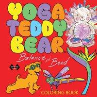 Yoga Teddy Bear Balance & Bend : Coloring Book