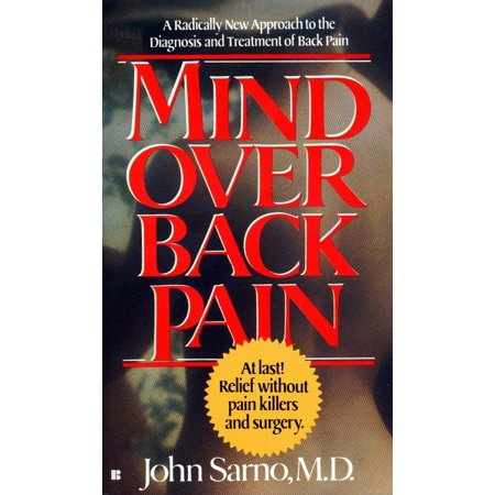 Mind Over Back Pain : A Radically New Approach to the Diagnosis and Treatment of Back (Best Over The Counter Thrush Treatment)