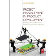 Project Management in Product Development: Leadership Skills and Management Techniques to Deliver Great Products (Paperback)