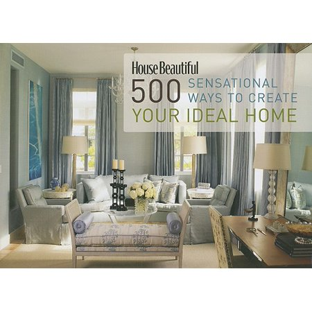 House Beautiful 500 Sensational Ways to Create Your Ideal Home ()