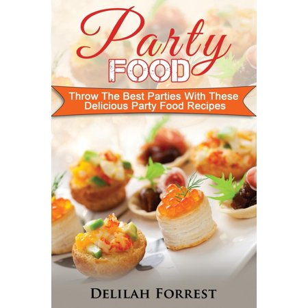 Party Food: Present Delicious Party Food for Your Dinner Parties or Family Gatherings, Serve Incredible Finger Foods and Mini Hors d'Oeuvres, Tasty Canapes, Find the Best Food for Your Party! (Paperba - Easy Halloween Party Hors D'oeuvres