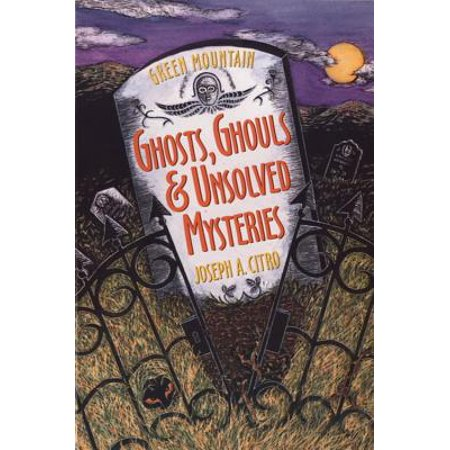 Green Mountain Ghosts, Ghouls & Unsolved
