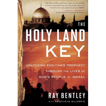 The Holy Land Key : Unlocking End-Times Prophecy Through the Lives of God's People in