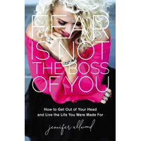 Fear Is Not the Boss of You: How to Get Out of Your Head and Live the Life You Were Made for (Hardcover)