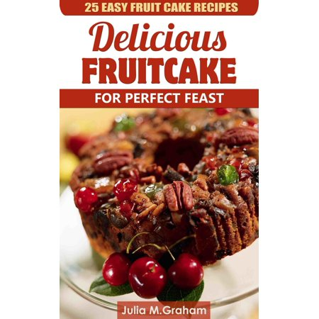 25 Easy Fruit Cake Recipes: Delicious Fruit Cake for Perfect Feast -