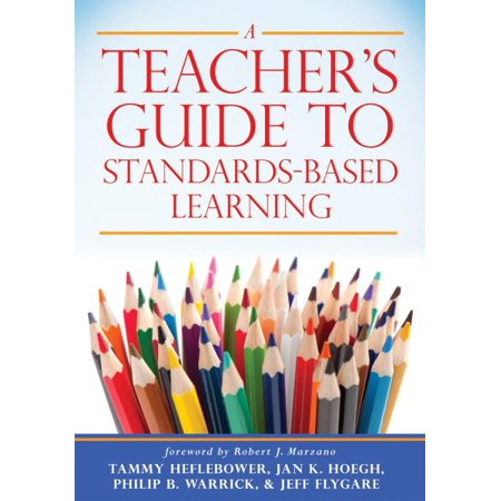 A Teacher's Guide to Standards-Based Learning : (an Instruction Manual for Adopting Standards-Based Grading, Curriculum, and (Assembly Instruction Manual)