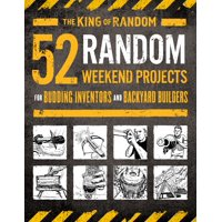 52 Random Weekend Projects : For Budding Inventors and Backyard Builders