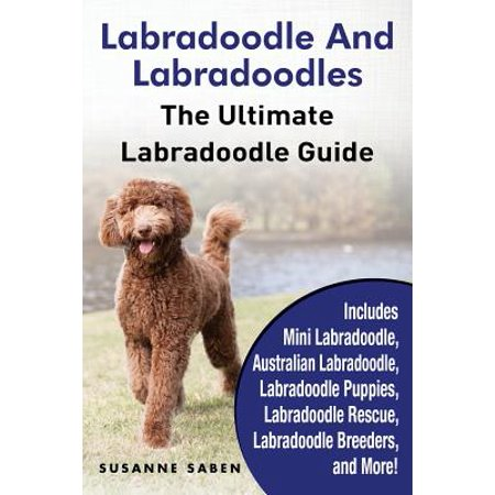 Labradoodle and Labradoodles : The Ultimate Labradoodle Guide Includes Mini Labradoodle, Australian Labradoodle, Labradoodle Puppies, Labradoodle Rescue, Labradoodle Breeders, and (Best Mini Labradoodle Breeders)