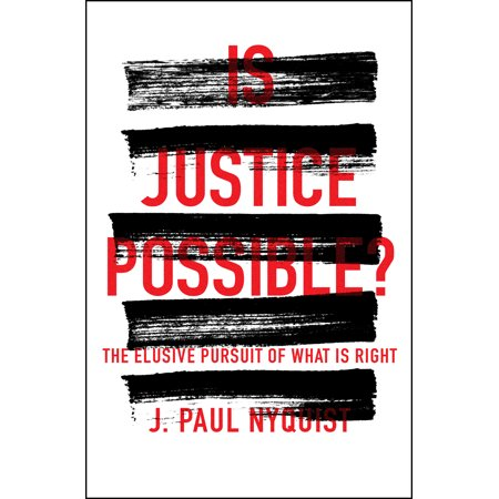 Is Justice Possible    The Elusive Pursuit Of What Is Right