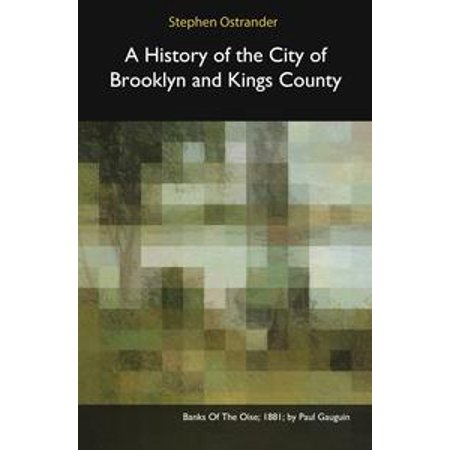 A History of the City of Brooklyn and Kings County - eBook