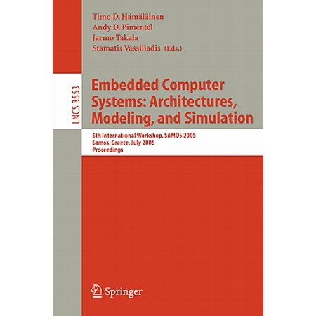 Embedded Computer Systems: Architectures, Modeling, and Simulation : 5th International Workshop, Samos 2005, Samos, Greece, July 18-20,