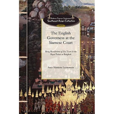 English Governess at the Siamese Court : Being Recollections of Six Years in the Royal Palace at