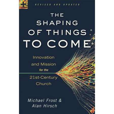 The Shaping of Things to Come : Innovation and Mission for the 21st-Century (The Shape Of Things To Come Author)