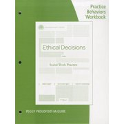 Ethical Decisions for Social Work Practice : Practice Behaviors Workbook