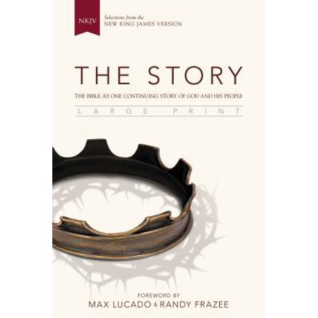 NKJV, the Story, Large Print, Hardcover : The Bible as One Continuing Story of God and His
