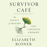 Survivor Café: The Legacy of Trauma and the Labyrinth of Memory - Audiobook