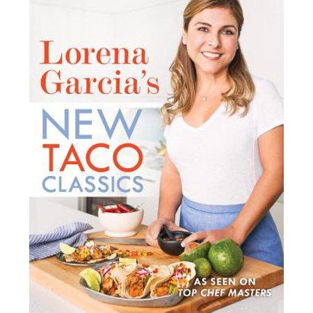 Lorena Garcia's New Taco Classics (Lorena Stoves)